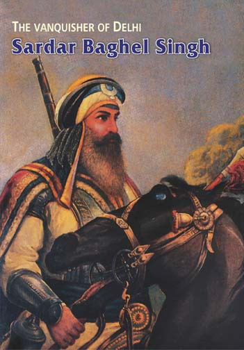 The Vanquisher of Delhi - Sardar Baghel Singh